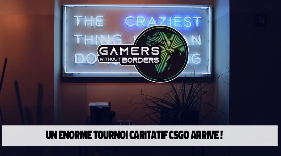 Tournoi caritatif Gamers whithout Borders avec les meilleures equipes mondials