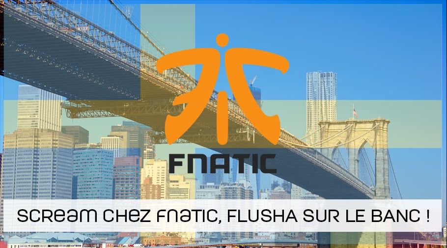 Le Belge ScreaM chez fnatic pour l'ESL New York. Flusha chez Cloud9 !
