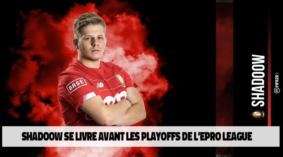 ShadooW se confie avant les playoffs de l'ePro League