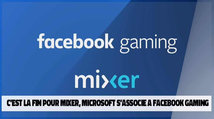 C'est fini pour Mixer qui s'associe avec Facebook Gaming